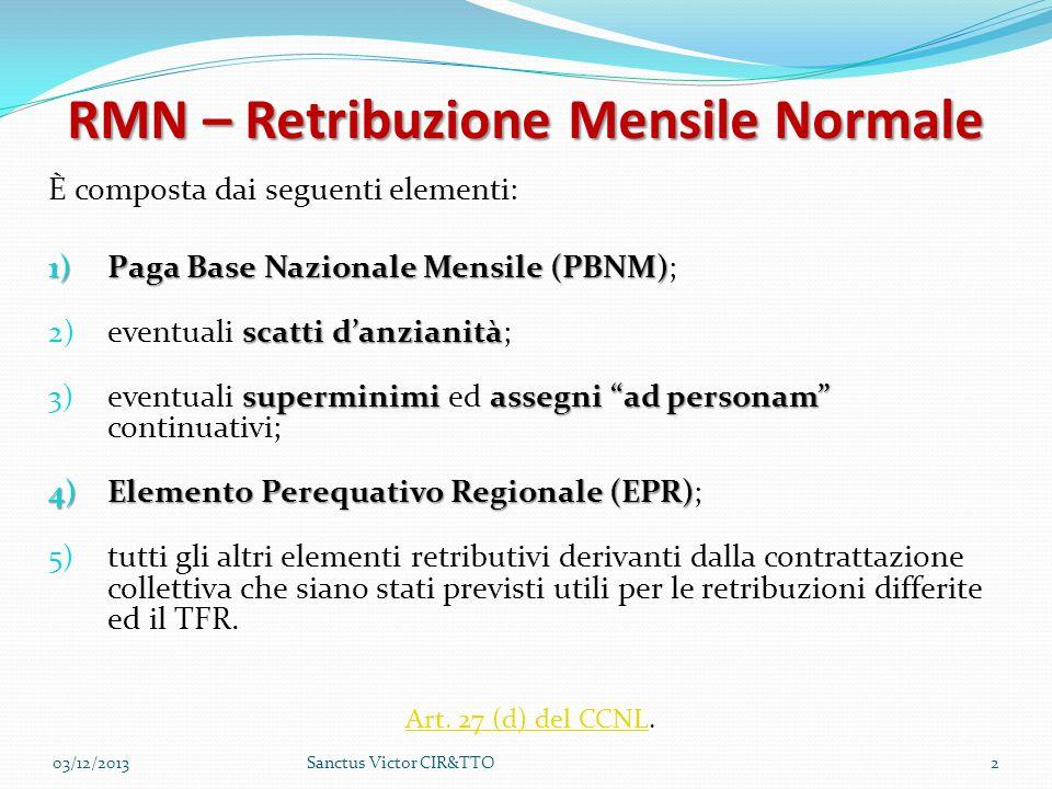 RMN – Retribuzione Mensile Normale È composta dai seguenti elementi: 1) Paga Base Nazionale Mensile (PBNM) 1) Paga Base Nazionale Mensile (PBNM); scat