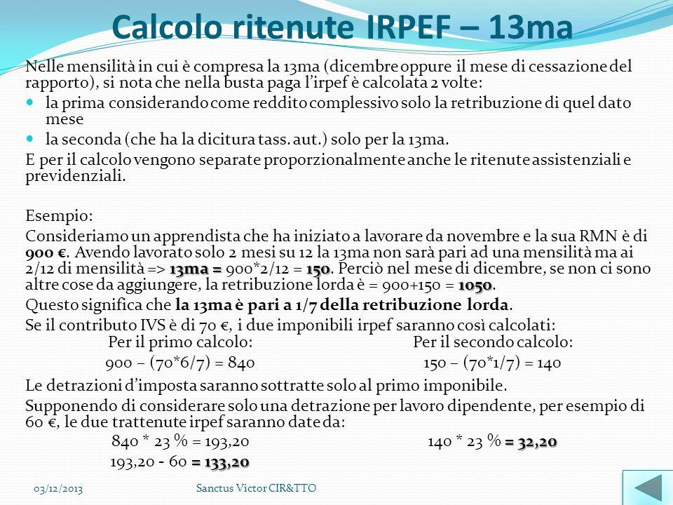 Calcolo ritenute IRPEF – 13ma Nelle mensilità in cui è compresa la 13ma (dicembre oppure il mese di cessazione del rapporto), si nota che nella busta