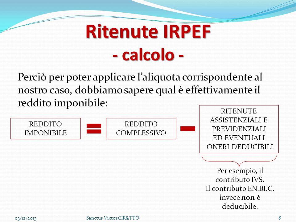 Ritenute IRPEF - calcolo - Perciò per poter applicare l'aliquota corrispondente al nostro caso, dobbiamo sapere qual è effettivamente il reddito impon