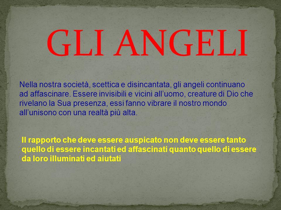 GLI ANGELI Nella nostra società, scettica e disincantata, gli angeli continuano ad affascinare.