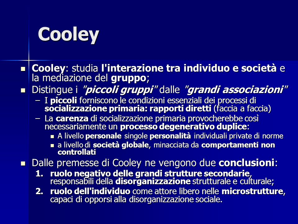 Cooley Cooley: studia l'interazione tra individuo e società e la mediazione del gruppo; Cooley: studia l'interazione tra individuo e società e la medi