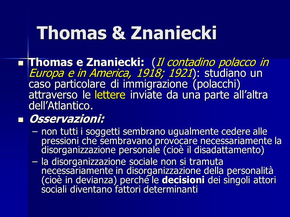 Thomas & Znaniecki Thomas e Znaniecki: (Il contadino polacco in Europa e in America, 1918; 1921): studiano un caso particolare di immigrazione (polacc