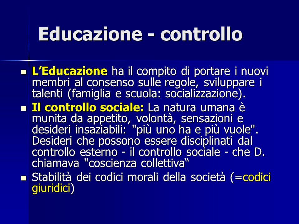 Educazione - controllo L'Educazione ha il compito di portare i nuovi membri al consenso sulle regole, sviluppare i talenti (famiglia e scuola: sociali