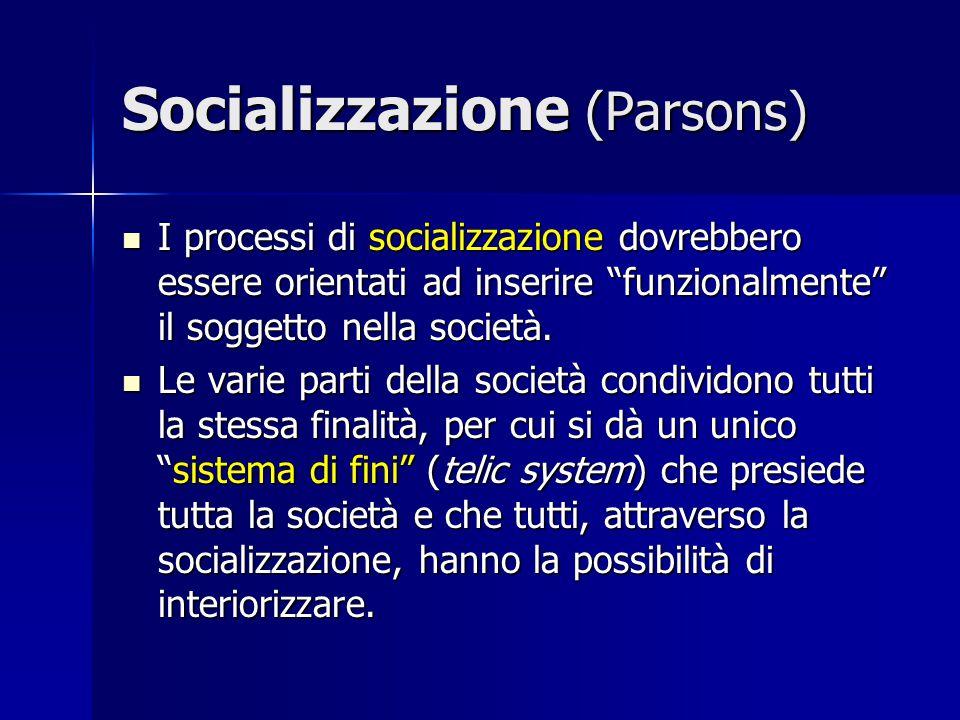 """Socializzazione (Parsons) I processi di socializzazione dovrebbero essere orientati ad inserire """"funzionalmente"""" il soggetto nella società. I processi"""