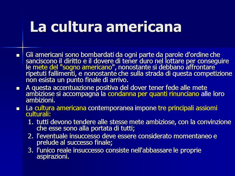 La cultura americana Gli americani sono bombardati da ogni parte da parole d'ordine che sanciscono il diritto e il dovere di tener duro nel lottare pe