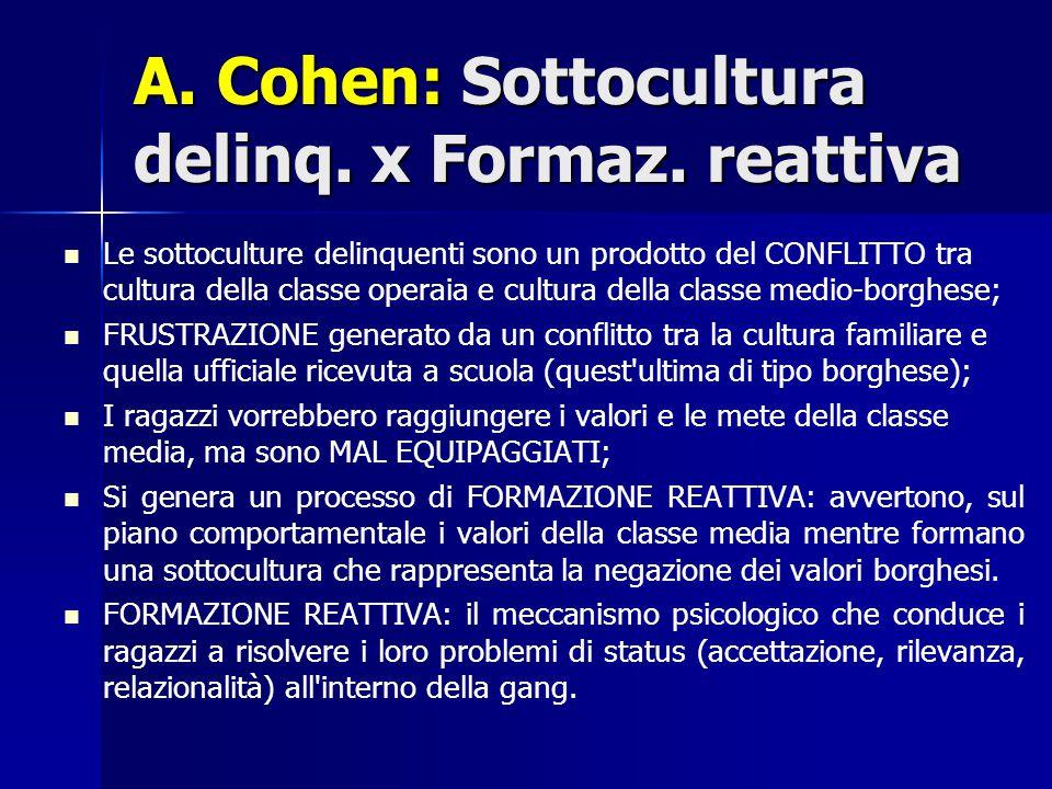 A. Cohen: Sottocultura delinq. x Formaz. reattiva Le sottoculture delinquenti sono un prodotto del CONFLITTO tra cultura della classe operaia e cultur