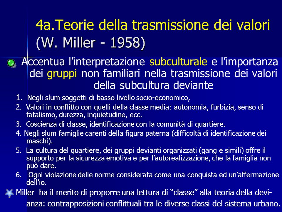 W. Miller - 1958) 4a.Teorie della trasmissione dei valori (W. Miller - 1958) Accentua l'interpretazione subculturale e l'importanza dei gruppi non fam