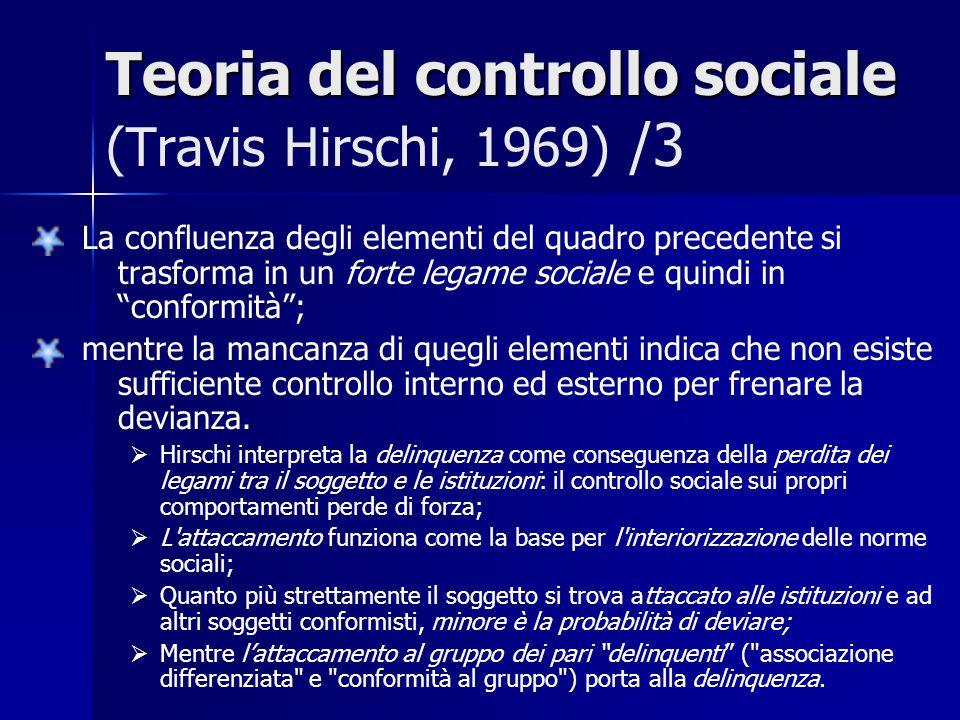 Teoria del controllo sociale Teoria del controllo sociale (Travis Hirschi, 1969) /3 La confluenza degli elementi del quadro precedente si trasforma in