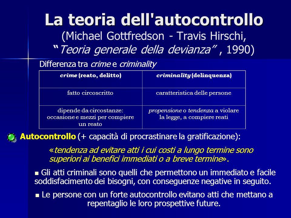 """La teoria dell'autocontrollo La teoria dell'autocontrollo (Michael Gottfredson - Travis Hirschi, """"Teoria generale della devianza"""", 1990) crime (reato,"""