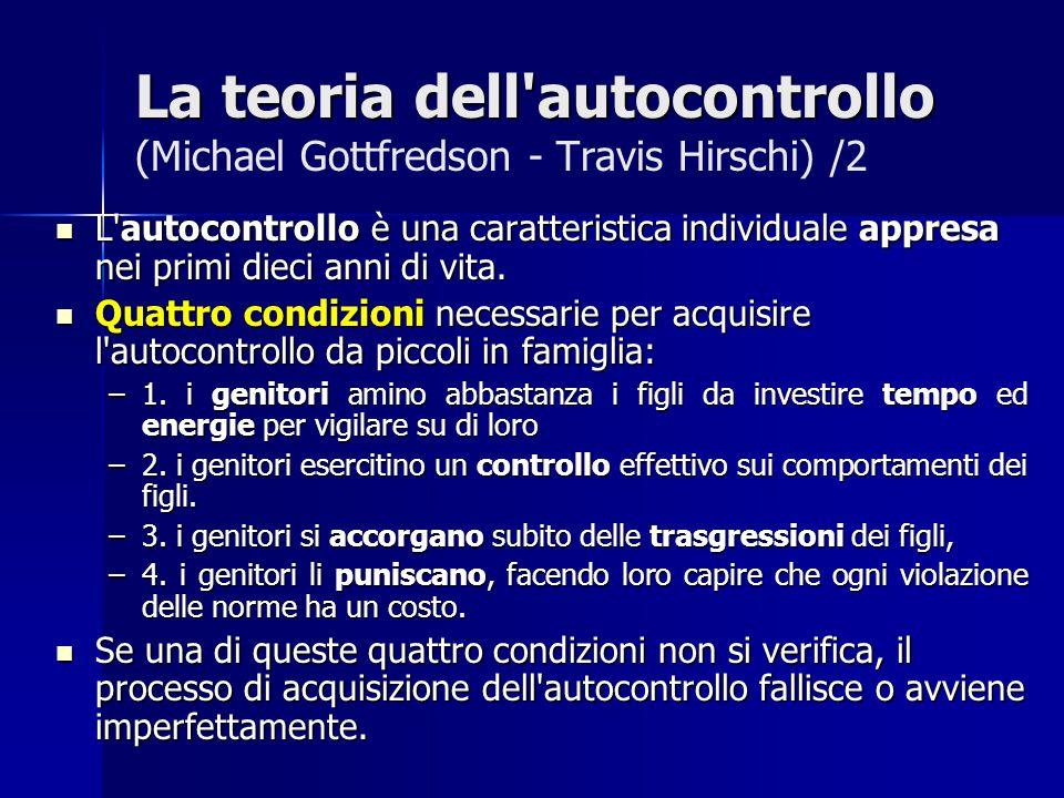 Confronto tra la teoria dell autocontrollo e la teoria del controllo sociale (Wilkstròm, 1995 ) AutocontrolloControllo sociale Locus of controll internoesterno Età cruciale infanziainfanzia e adolescenza