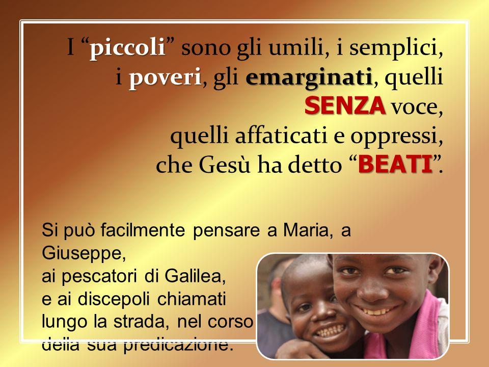 """piccoli I """"piccoli"""" sono gli umili, i semplici, poveriemarginati SENZA i poveri, gli emarginati, quelli SENZA voce, quelli affaticati e oppressi, BEAT"""