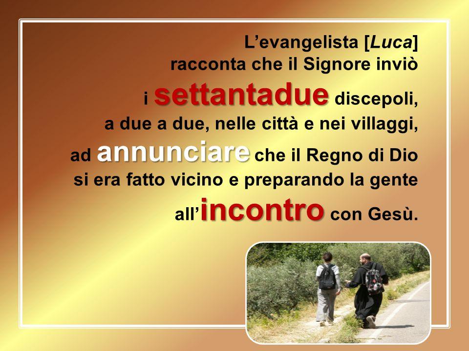 L'evangelista [Luca] racconta che il Signore inviò settantadue i settantadue discepoli, a due a due, nelle città e nei villaggi, annunciare ad annunci