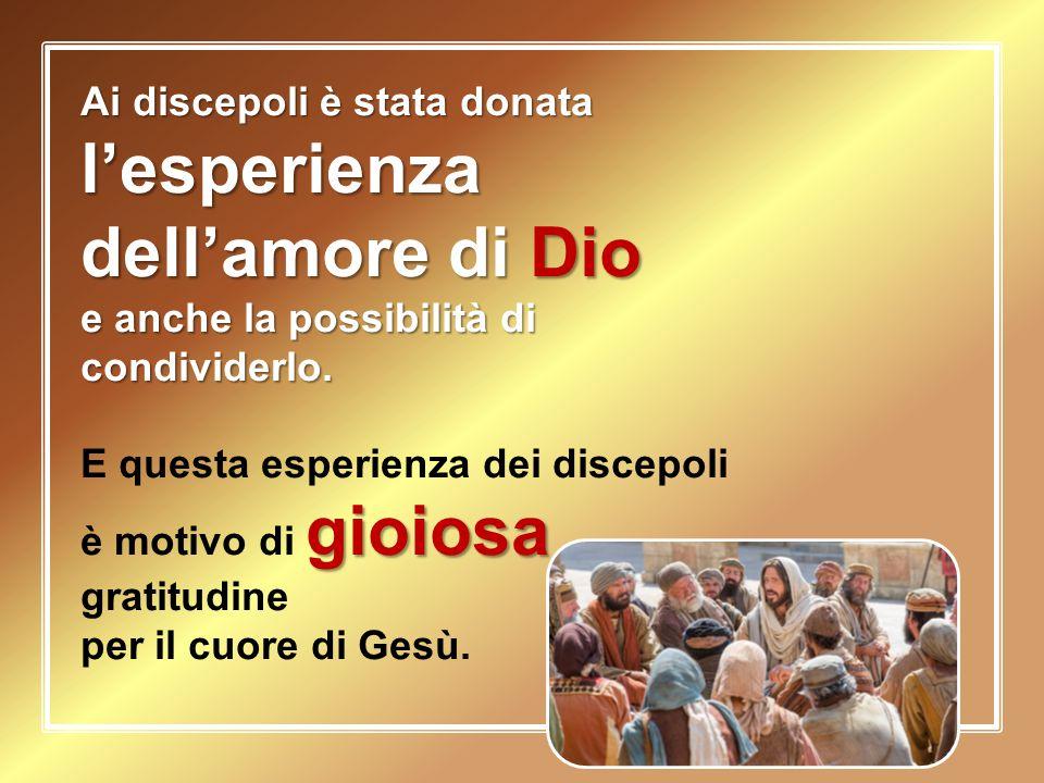 Ai discepoli è stata donata l'esperienza dell'amore di Dio e anche la possibilità di condividerlo. gioiosa E questa esperienza dei discepoli è motivo