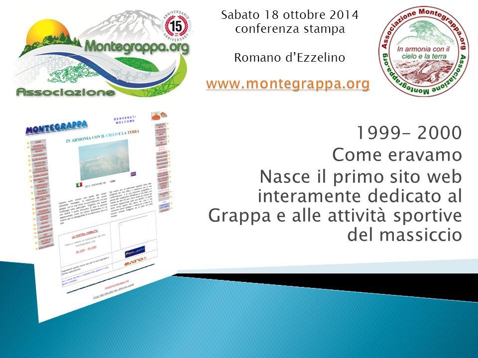 1999- 2000 Come eravamo Nasce il primo sito web interamente dedicato al Grappa e alle attività sportive del massiccio Sabato 18 ottobre 2014 conferenza stampa Romano d'Ezzelino