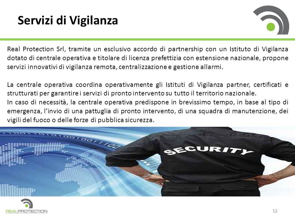 12 Servizi di Vigilanza Real Protection Srl, tramite un esclusivo accordo di partnership con un Istituto di Vigilanza dotato di centrale operativa e t