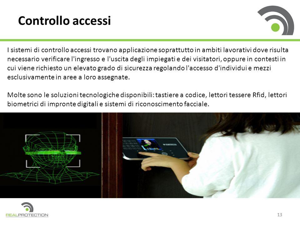 13 Controllo accessi I sistemi di controllo accessi trovano applicazione soprattutto in ambiti lavorativi dove risulta necessario verificare l'ingress