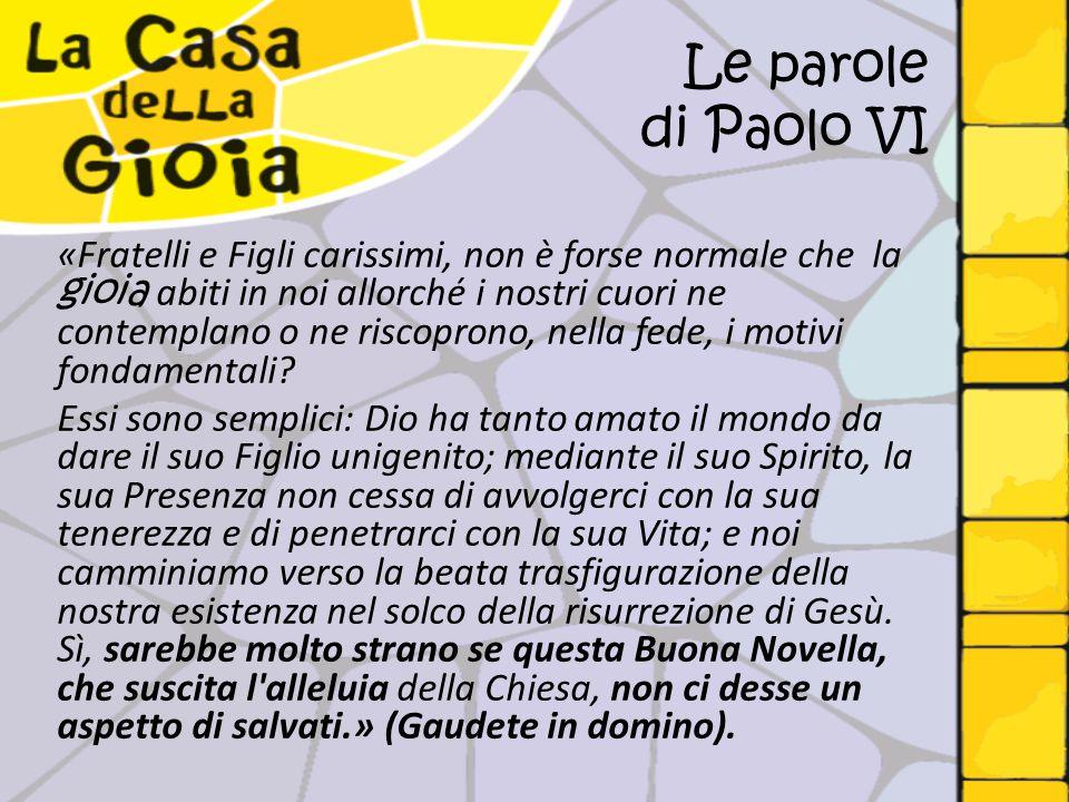 Le parole di Paolo VI «Fratelli e Figli carissimi, non è forse normale che la gioia abiti in noi allorché i nostri cuori ne contemplano o ne riscopron