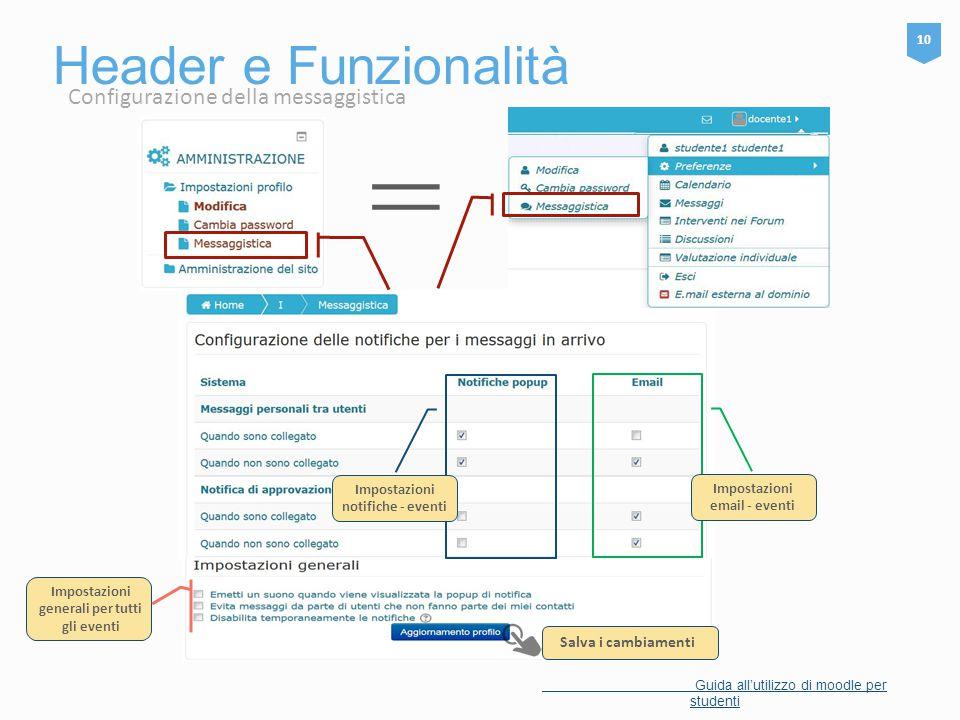 Header e Funzionalità 10 Guida all'utilizzo di moodle per studenti = Salva i cambiamenti Configurazione della messaggistica Impostazioni notifiche - e