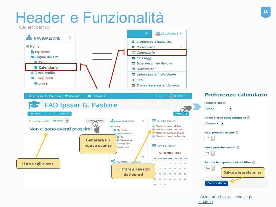 Header e Funzionalità 11 Guida all'utilizzo di moodle per studenti = Filtrare gli eventi desiderati Lista degli eventi Calendario Generare un nuovo ev