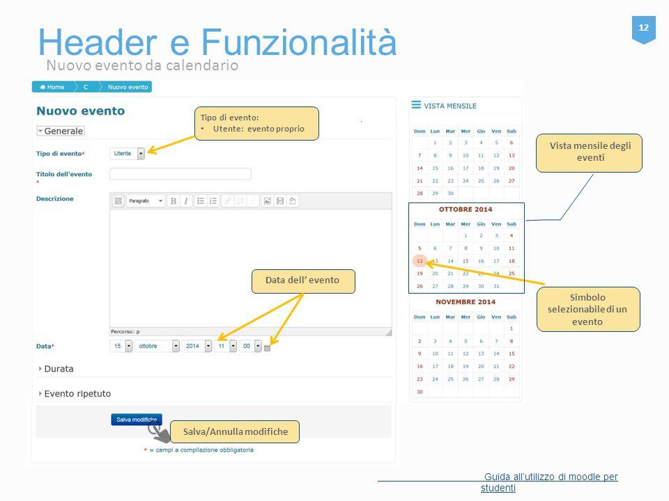 Header e Funzionalità 12 Guida all'utilizzo di moodle per studenti Nuovo evento da calendario Tipo di evento: Utente: evento proprio Data dell' evento