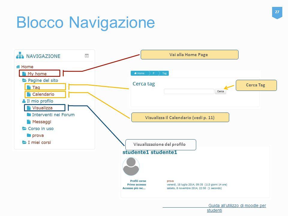 Blocco Navigazione 27 Guida all'utilizzo di moodle per studenti Vai alla Home Page Visualizza il Calendario (vedi p. 11) Visualizzazione del profilo C