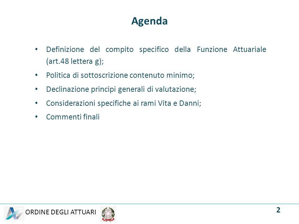 ORDINE DEGLI ATTUARI Agenda Definizione del compito specifico della Funzione Attuariale (art.48 lettera g); Politica di sottoscrizione contenuto minim