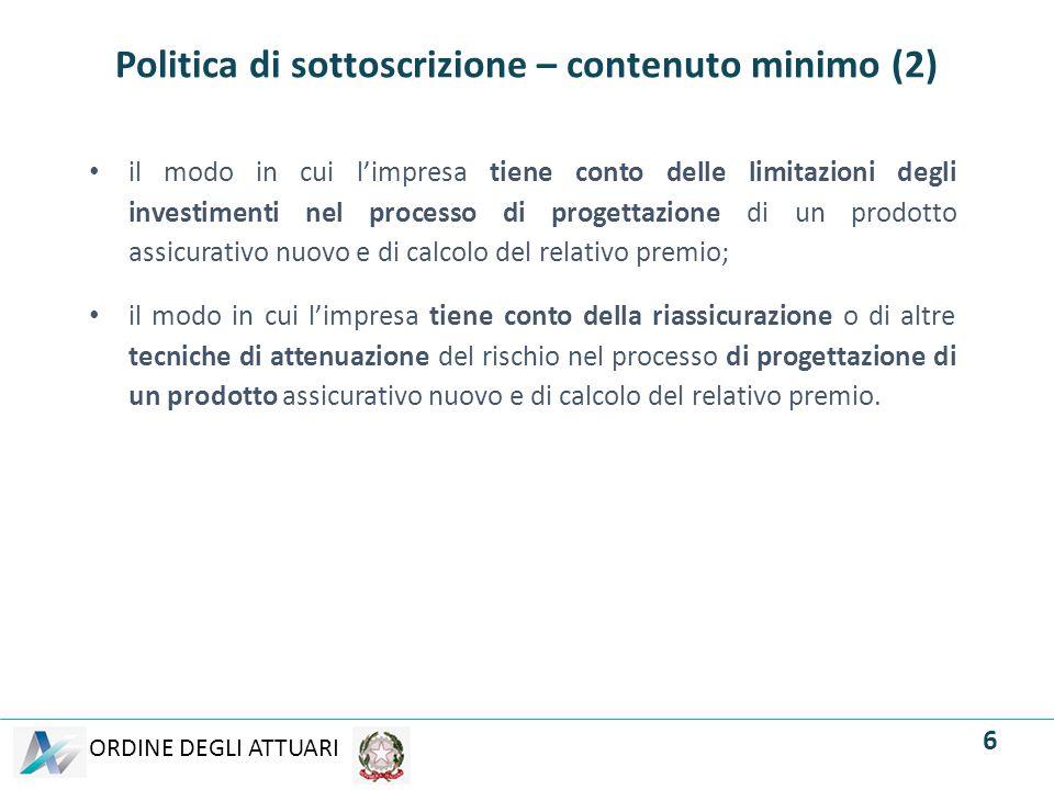 ORDINE DEGLI ATTUARI Elementi da valutare in relazione alla Politica di Sottoscrizione in vigore.