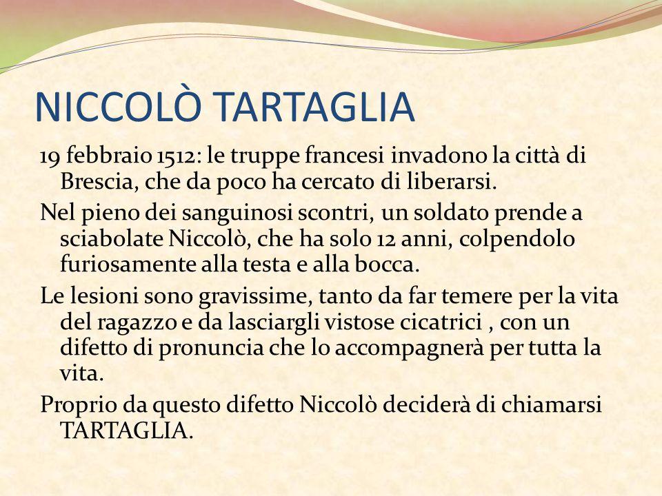NICCOLÒ TARTAGLIA 19 febbraio 1512: le truppe francesi invadono la città di Brescia, che da poco ha cercato di liberarsi. Nel pieno dei sanguinosi sco