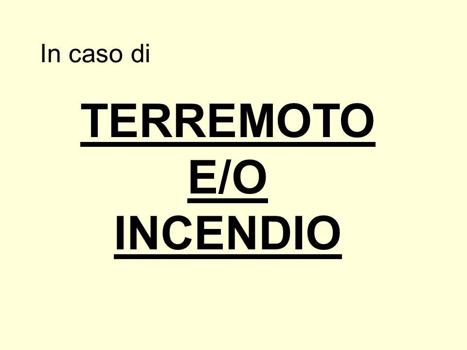 In caso di TERREMOTO E/O INCENDIO