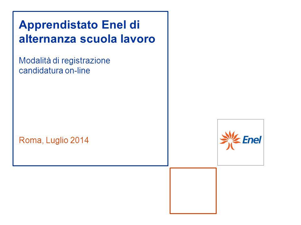 Roma, Luglio 2014 Apprendistato Enel di alternanza scuola lavoro Modalità di registrazione candidatura on-line