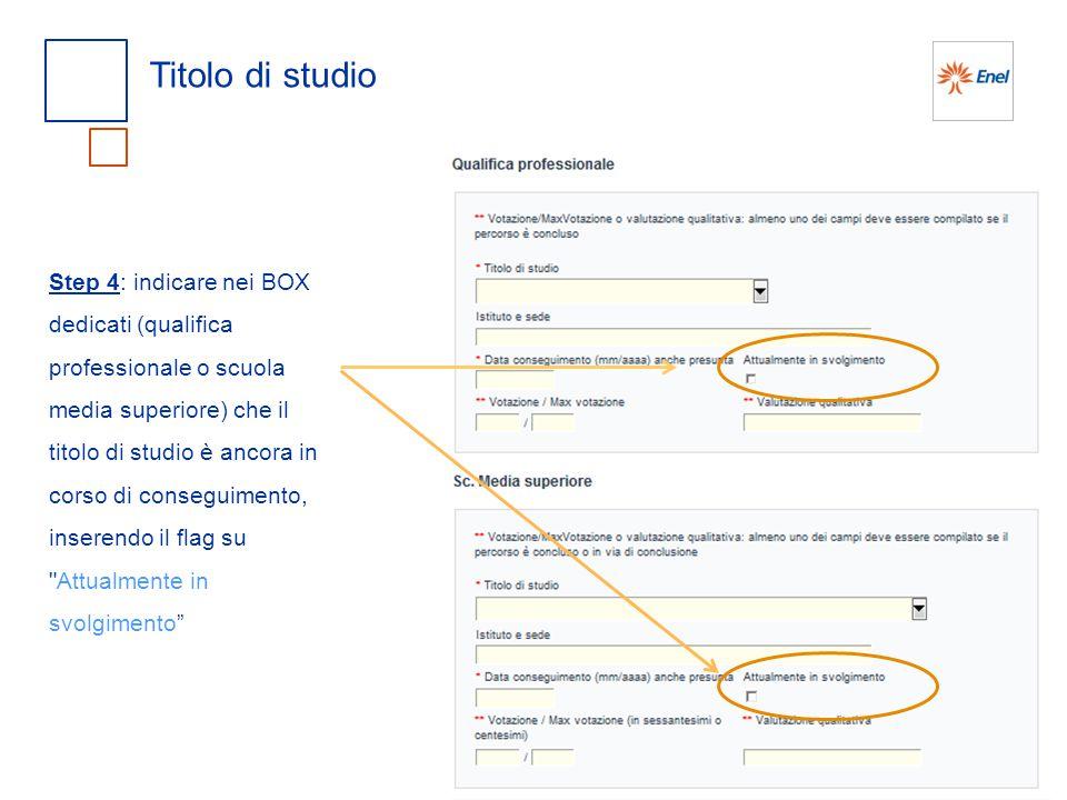 Titolo di studio Step 4: indicare nei BOX dedicati (qualifica professionale o scuola media superiore) che il titolo di studio è ancora in corso di con