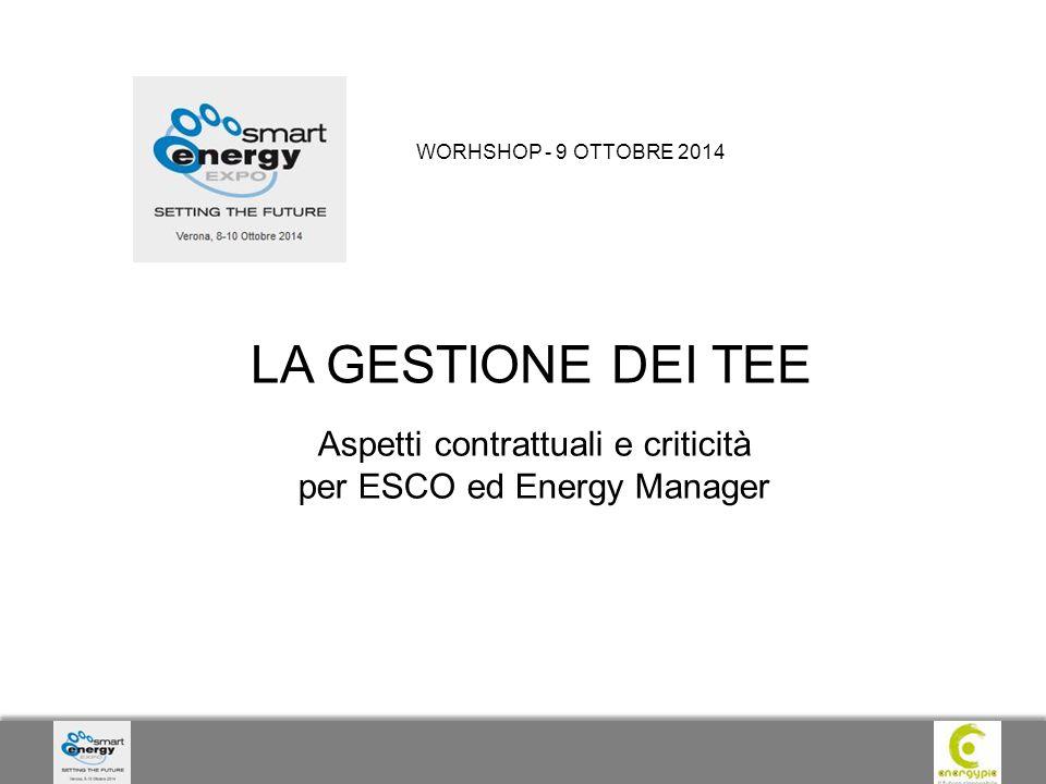 LA GESTIONE DEI TEE WORHSHOP - 9 OTTOBRE 2014 Aspetti contrattuali e criticità per ESCO ed Energy Manager