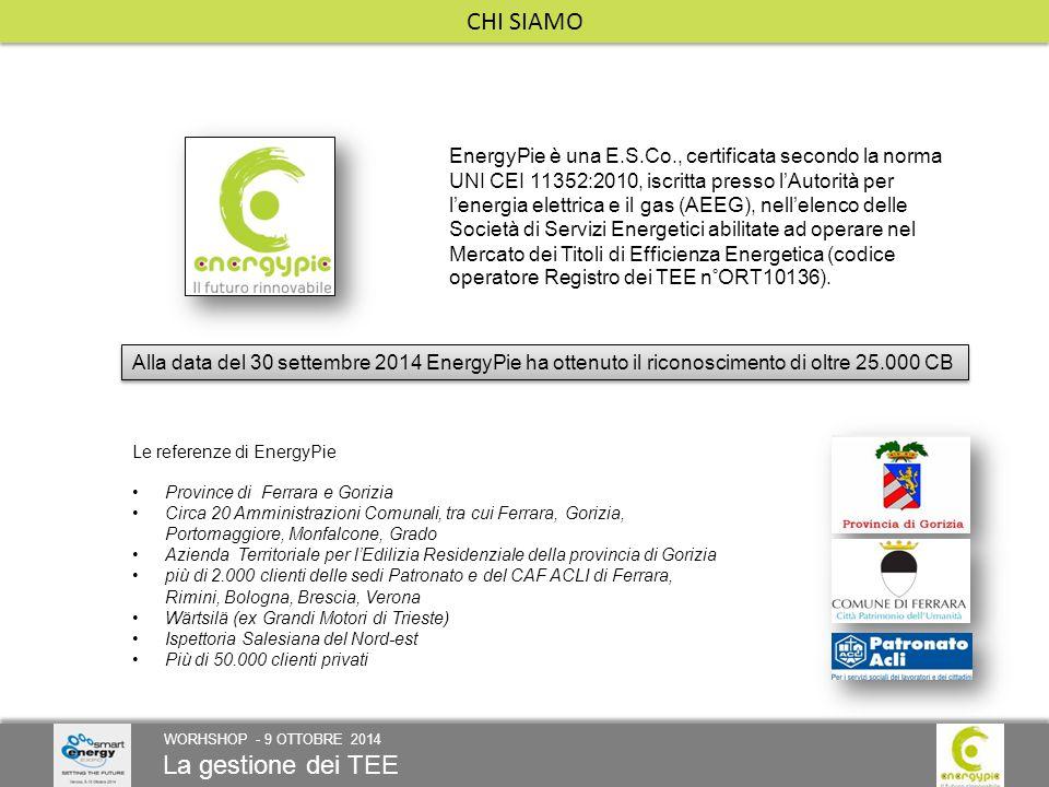 La gestione dei TEE WORHSHOP - 9 OTTOBRE 2014 CHI SIAMO EnergyPie è una E.S.Co., certificata secondo la norma UNI CEI 11352:2010, iscritta presso l'Autorità per l'energia elettrica e il gas (AEEG), nell'elenco delle Società di Servizi Energetici abilitate ad operare nel Mercato dei Titoli di Efficienza Energetica (codice operatore Registro dei TEE n°ORT10136).