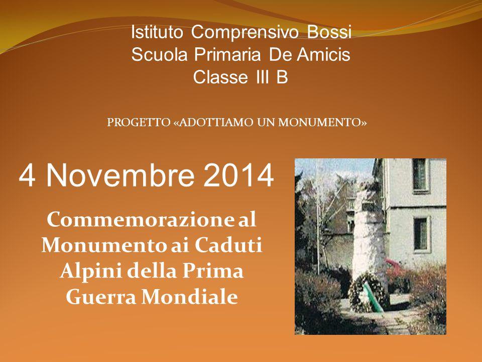 4 Novembre 2014 Commemorazione al Monumento ai Caduti Alpini della Prima Guerra Mondiale Istituto Comprensivo Bossi Scuola Primaria De Amicis Classe I