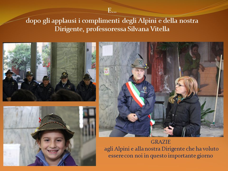 E… dopo gli applausi i complimenti degli Alpini e della nostra Dirigente, professoressa Silvana Vitella GRAZIE agli Alpini e alla nostra Dirigente che