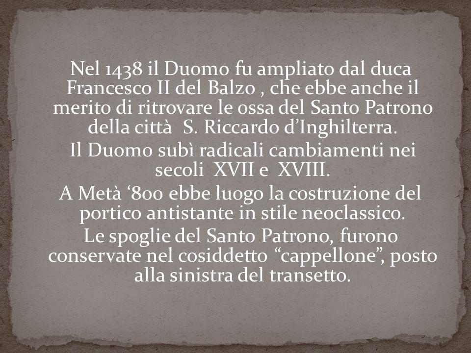 Nel 1438 il Duomo fu ampliato dal duca Francesco II del Balzo, che ebbe anche il merito di ritrovare le ossa del Santo Patrono della città S.
