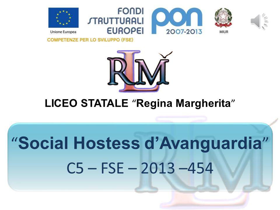 LICEO STATALE Regina Margherita Social Hostess d'Avanguardia C5 – FSE – 2013 –454