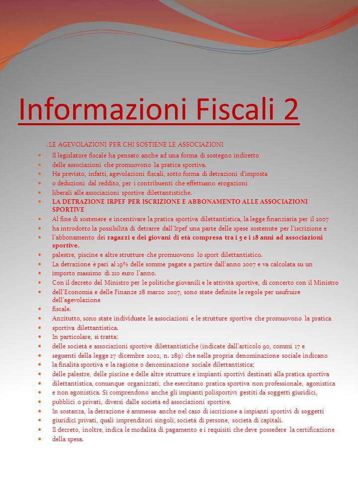 Informazioni Fiscali 2. LE AGEVOLAZIONI PER CHI SOSTIENE LE ASSOCIAZIONI Il legislatore fiscale ha pensato anche ad una forma di sostegno indiretto de