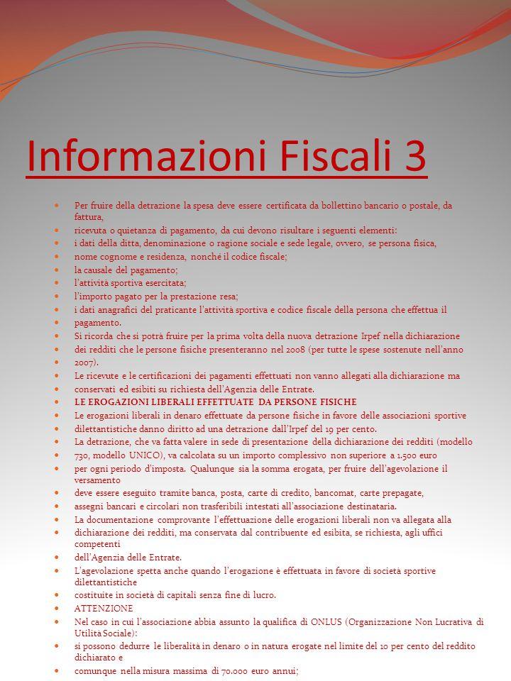 Informazioni Fiscali 3 Per fruire della detrazione la spesa deve essere certificata da bollettino bancario o postale, da fattura, ricevuta o quietanza