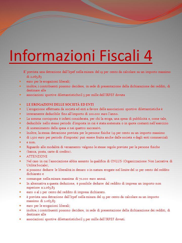 Informazioni Fiscali 4 E' prevista una detrazione dall'Irpef nella misura del 19 per cento da calcolare su un importo massimo di 2.065,83 euro per le