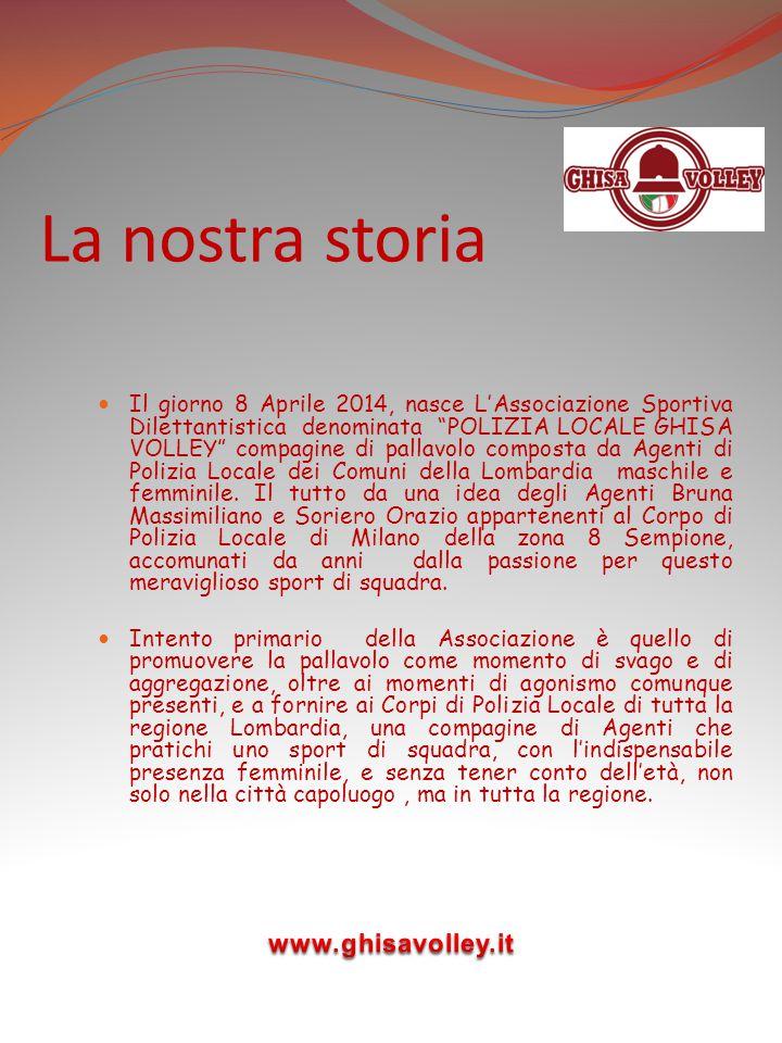 """La nostra storia Il giorno 8 Aprile 2014, nasce L'Associazione Sportiva Dilettantistica denominata """"POLIZIA LOCALE GHISA VOLLEY"""" compagine di pallavol"""