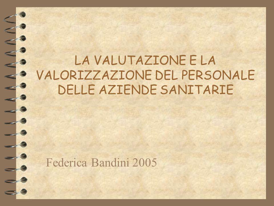 LA VALUTAZIONE E LA VALORIZZAZIONE DEL PERSONALE DELLE AZIENDE SANITARIE Federica Bandini 2005