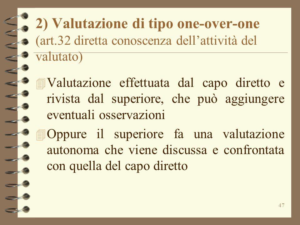 47 2) Valutazione di tipo one-over-one (art.32 diretta conoscenza dell'attività del valutato) 4 Valutazione effettuata dal capo diretto e rivista dal