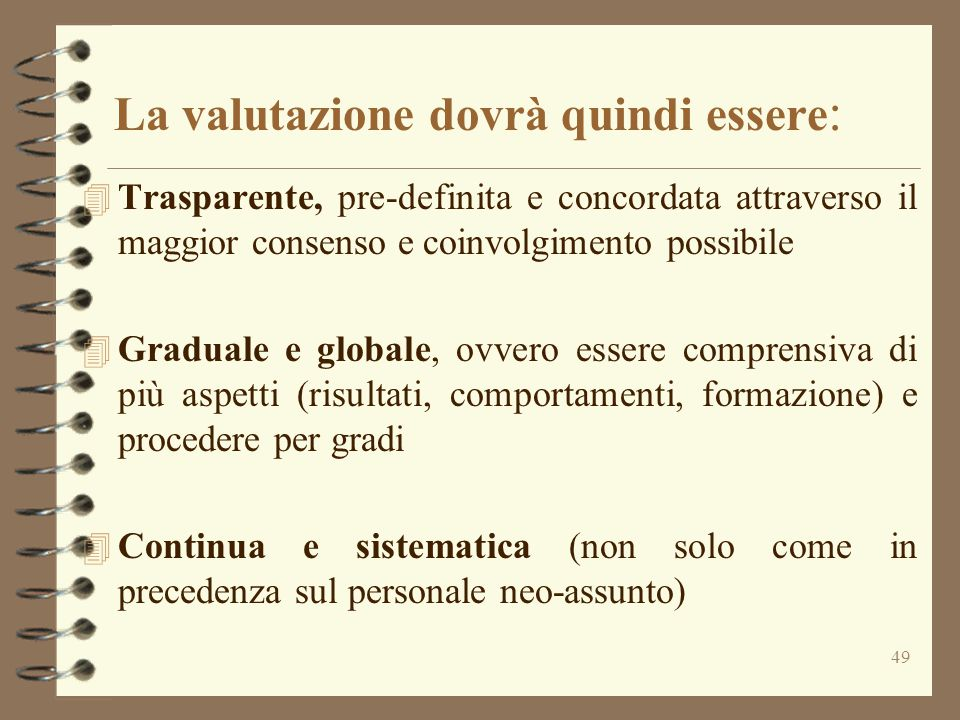 49 La valutazione dovrà quindi essere : 4 Trasparente, pre-definita e concordata attraverso il maggior consenso e coinvolgimento possibile 4 Graduale