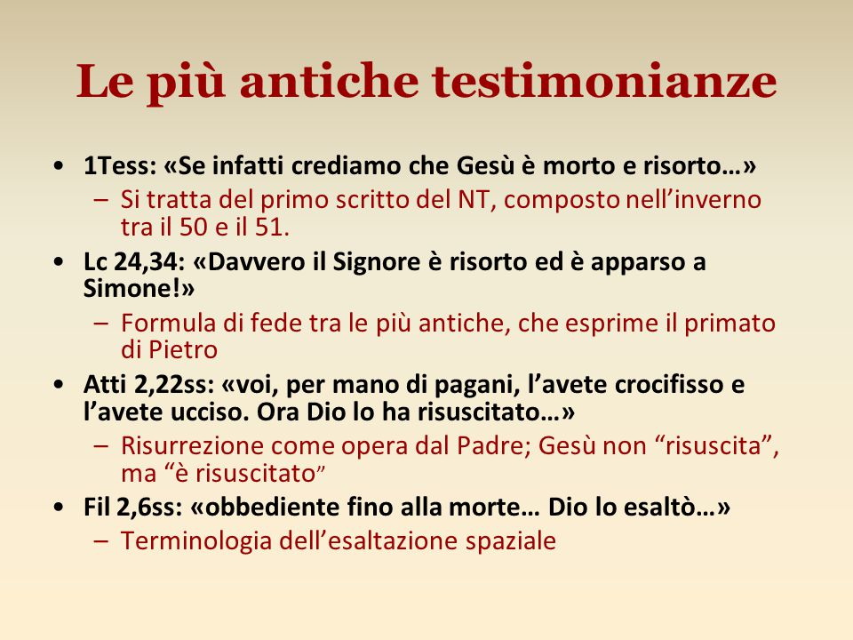 Le più antiche testimonianze 1Tess: «Se infatti crediamo che Gesù è morto e risorto…» –Si tratta del primo scritto del NT, composto nell'inverno tra il 50 e il 51.