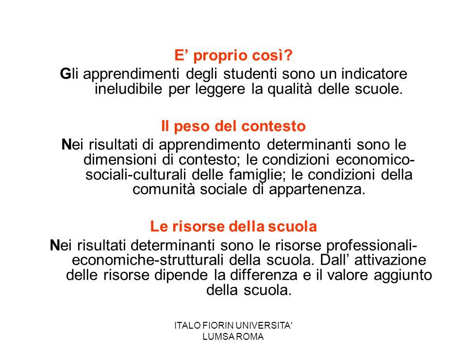 ITALO FIORIN UNIVERSITA' LUMSA ROMA E' proprio così? Gli apprendimenti degli studenti sono un indicatore ineludibile per leggere la qualità delle scuo