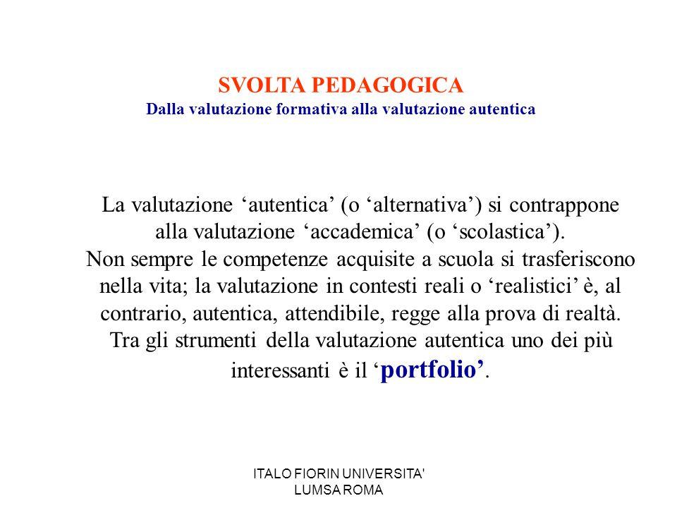 ITALO FIORIN UNIVERSITA' LUMSA ROMA SVOLTA PEDAGOGICA Dalla valutazione formativa alla valutazione autentica La valutazione 'autentica' (o 'alternativ
