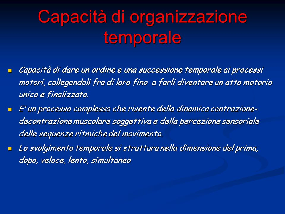 Capacità di organizzazione temporale Capacità di dare un ordine e una successione temporale ai processi motori, collegandoli fra di loro fino a farli