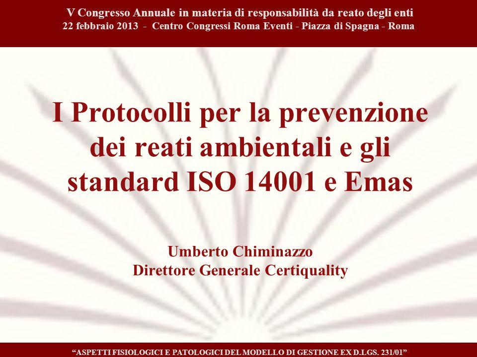 I Protocolli per la prevenzione dei reati ambientali e gli standard ISO 14001 e Emas Umberto Chiminazzo Direttore Generale Certiquality V Congresso An