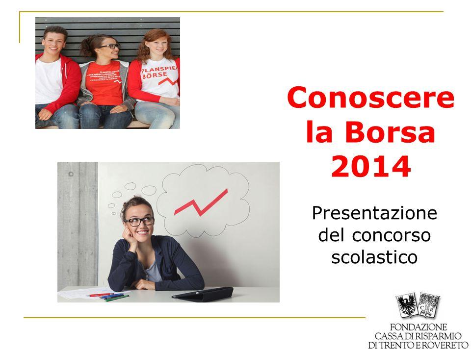 Conoscere la Borsa 2014 Presentazione del concorso scolastico